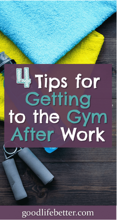 Is working out after work your best option? Here are 4 tips that will get you to the gym! #WorkingOut #HabitChange #GoodLifeBetter