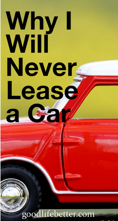 I have heard some really bad reasons for leasing a car--don't do it!
