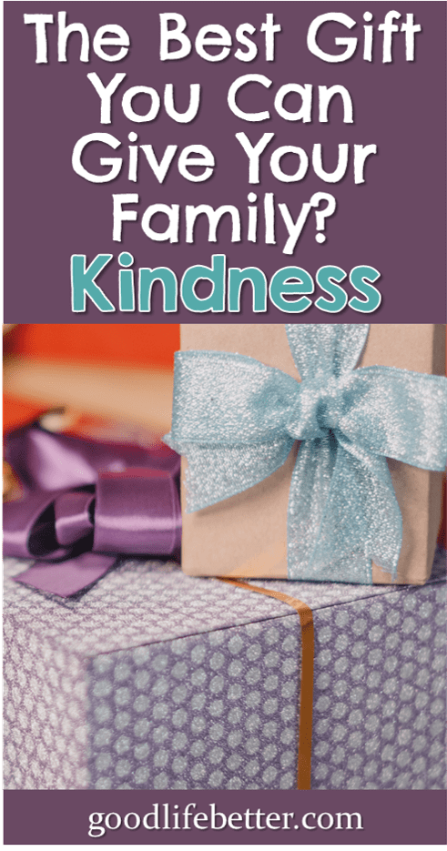 The Best Gift You Can Give Your Family? Kindness