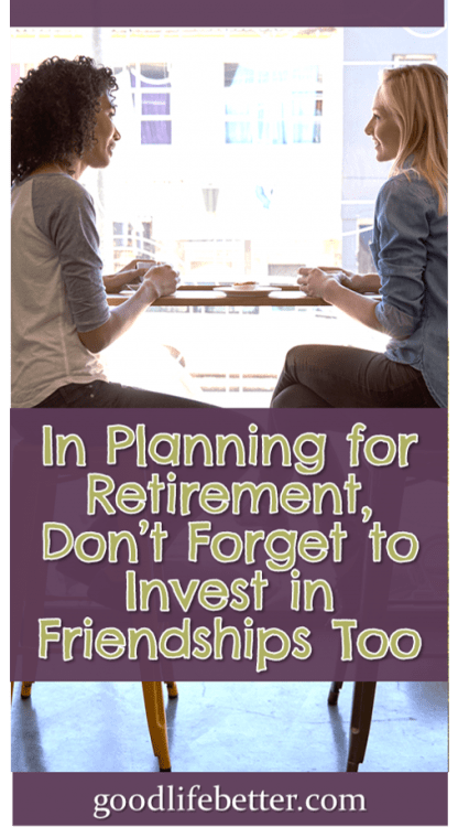 Having a support system in retirement will be important. What are you doing to make it happen? #RetirementPlanning #Friendship #GoodLifeBetter