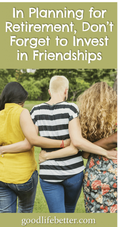 My friends are so important to me--to make sure they are still strong in retirement, I make sure to invest in them too! #FriendsForLife #RetirementPlanning #GoodLifeBetter