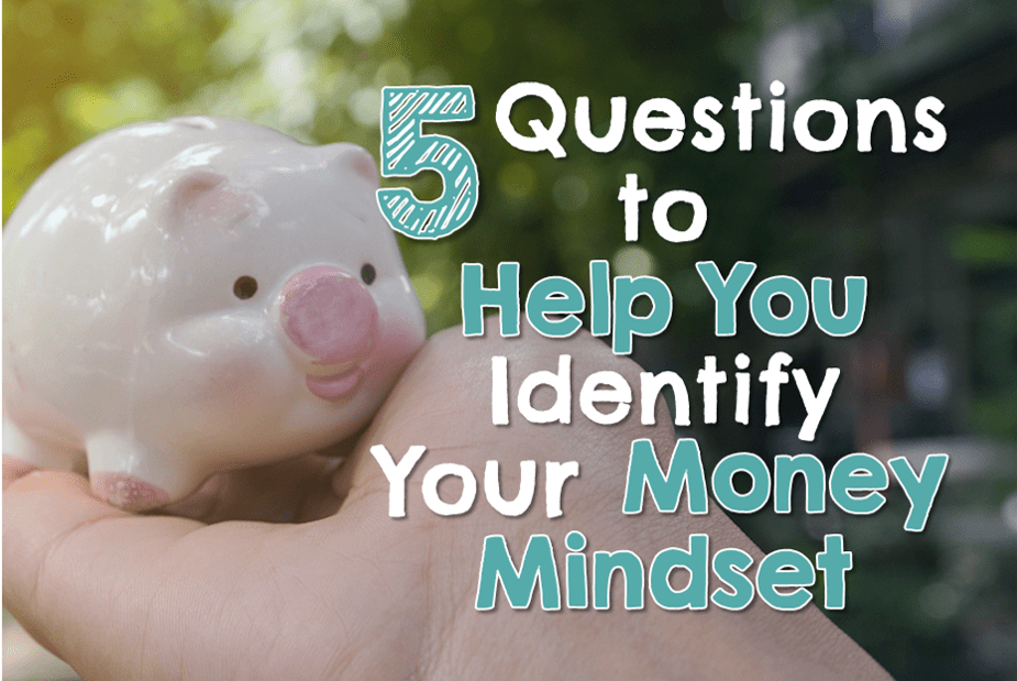 5 Questions to Help You Identify Your Money Mindset | Good Life  Better