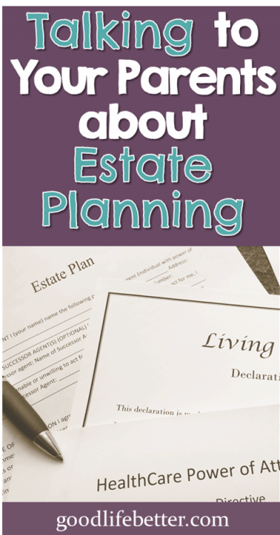 You can talk to your parents about their estate plans without seeming ghoulish or greedy. Here are my tips!