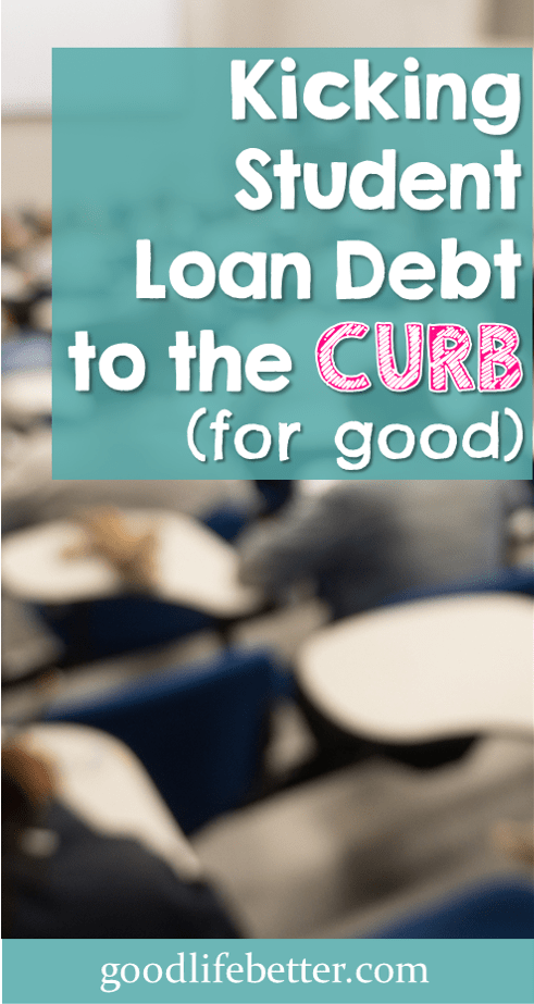 Kicking Student Loan Debt to the Curb (For Good!)
