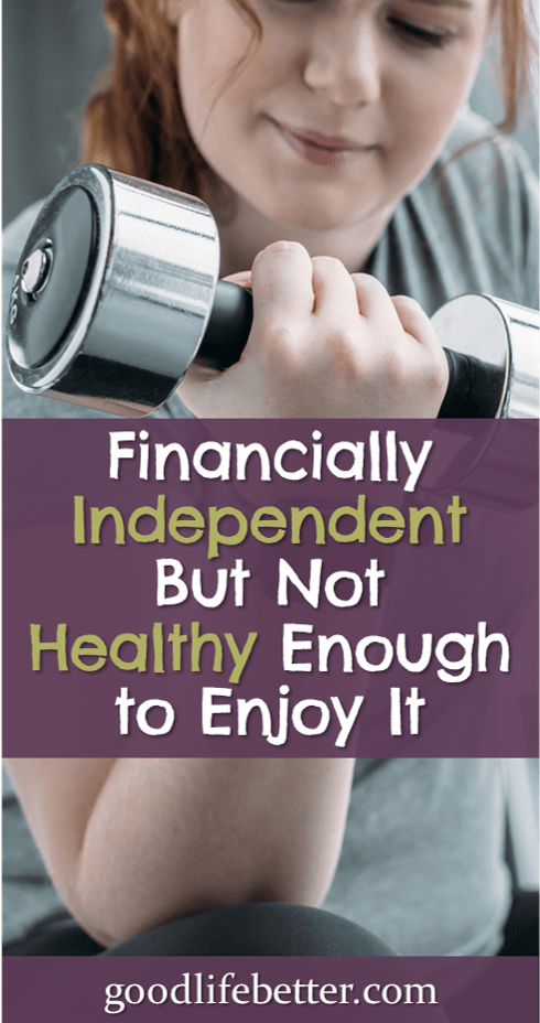 Financially Independent But Not Healthy Enough to Enjoy It