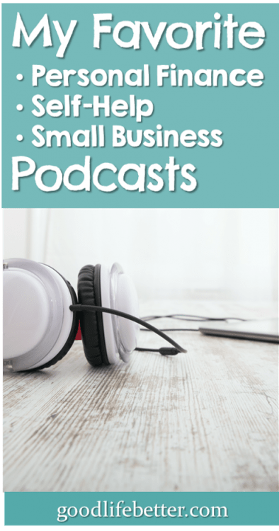 There are so many great podcasts out there! Click to find out my personal finance, self-help, and small business favorites! #Podcasts #PersonalFinance #SmallBusiness #GoodLifeBetter
