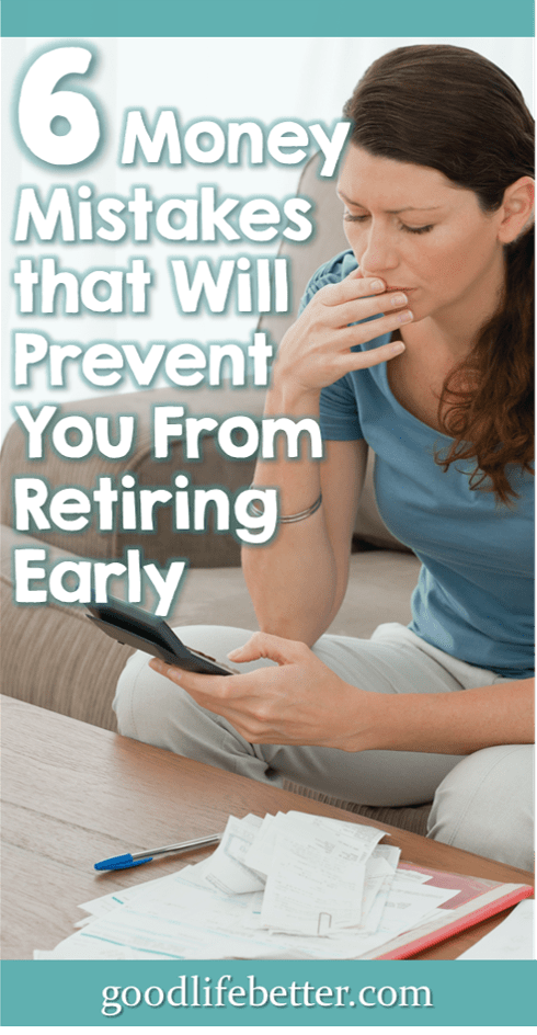 6 Mistakes that Will Prevent You From Retiring in Your 60s (or Earlier!)