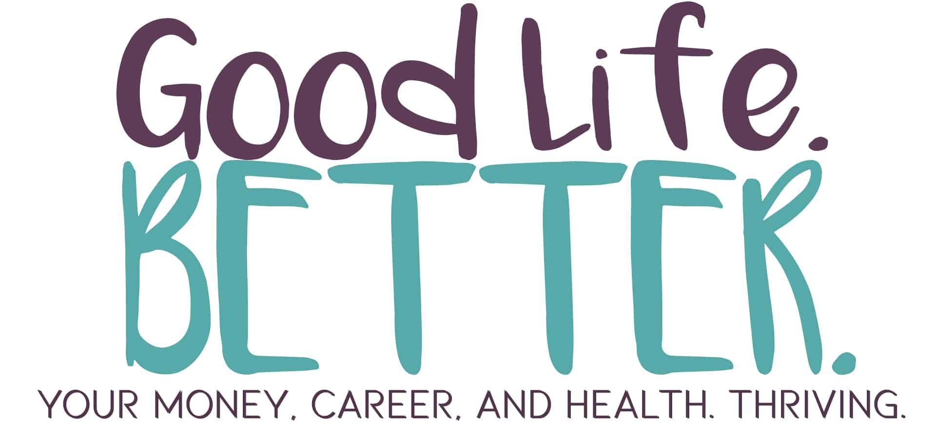 Good Life. Better.